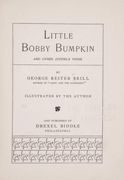 Cover of: Little Bobby Bumpkin, and other juvenile verse | George Reiter Brill