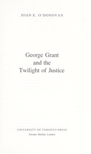 George Grant and the twilight of justice by Joan E. O'Donovan