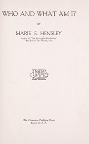Cover of: Who and what am I? | Marie E. Hensley