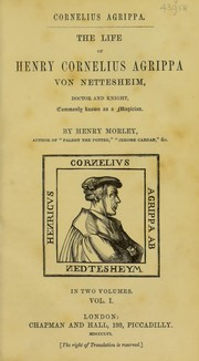 Cover of: The life of Henry Cornelius Agrippa von Nettesheim, doctor and knight, commonly known as a magician