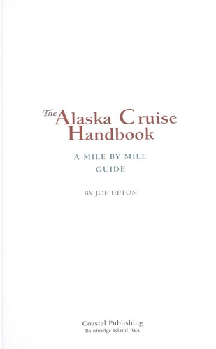 The Alaska cruise handbook : a mile by mile guide by