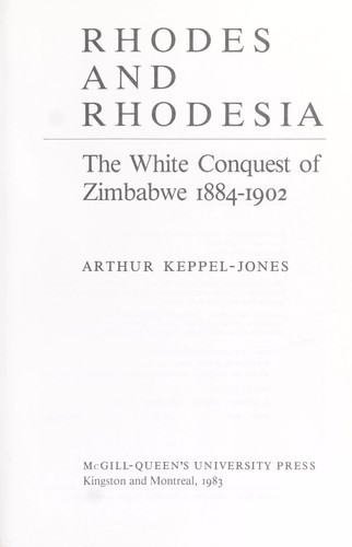 Rhodes and Rhodesia : the white conquest of Zimbabwe, 1884-1902 by