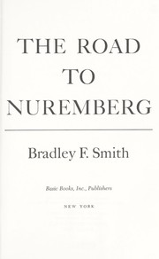 The road to Nuremberg by Bradley F. Smith