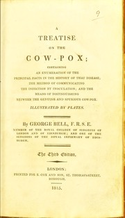 Cover of: A treatise on the cow-pox; containing ... the principal facts in the history of that disease, etc | Bell, George