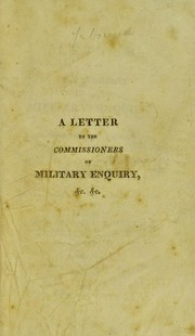 Cover of: A letter to the Commissioners of Military Enquiry : containing animadversions on some parts of their fifth report ; and an examination of the principles on which the medical department of armies ought to be formed
