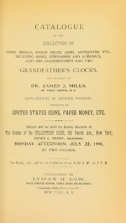 Cover of: Catalogue of the collection of coins, medals ... the property of Dr. James J. Mills ... | Lyman Haynes Low