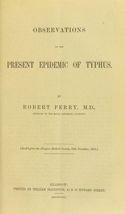 Cover of: Observations on the present epidemic of typhus | Perry, Robert