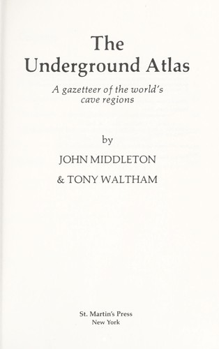 The underground atlas : a gazetteer of the world's cave regions by