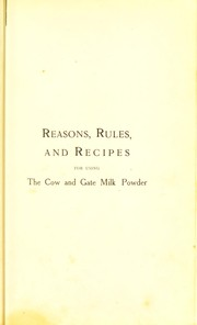 Cover of: Reasons, rules, and recipes for using the Cow and Gate Milk Powder, with a few suggestive menus for flesh-eaters and non-flesh-eaters, and an introduction