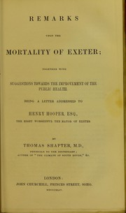 Remarks on the mortality of Exeter : together with suggestions towards the improvement of the public health : being a letter addressed to Henry Hooper, Esq., the Right Worshipful the Mayor of Exeter by Henry Hooper, Thomas Shapter