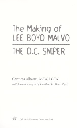 The making of Lee Boyd Malvo : the D.C. sniper by