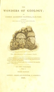 Cover of: The wonders of geology; or, a familiar exposition of geological phenomena; being the substance of a course of lectures delivered at Brighton | Gideon Algernon Mantell