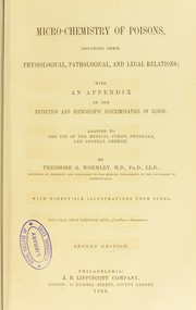 Cover of: Micro-chemistry of poisons, including their physiological, pathological, and legal relations : with an appendix on the detection and microscopic discrimination of blood : adapted to the use of the medical jurist, physician, and general chemist