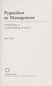 Cover of: Pygmalion in management : productivity as a self-fulfilling prophecy |