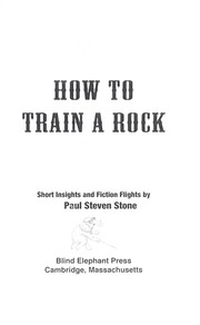 Cover of: How to train a rock | Paul Steven Stone