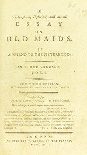 A philosophical, historical, and moral essay on old maids by Hayley, William