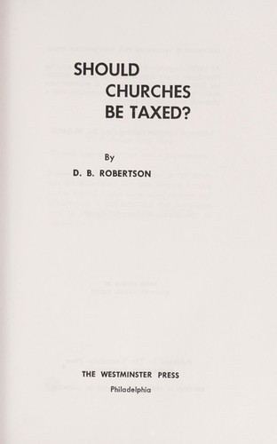 Should churches be taxed? by D. B. Robertson