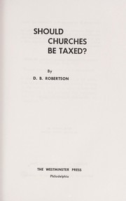 Cover of: Should churches be taxed? | D. B. Robertson