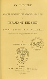 Cover of: An inquiry into the relative frequency, the duration, and cause of diseases of the skin | Wilson, Erasmus Sir
