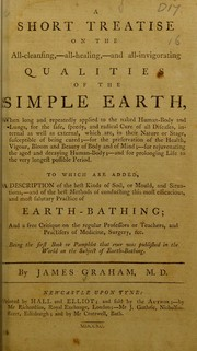 Cover of: A short treatise on the all-cleansing, - all-healing, - and all-invigorating qualities of the simple earth, when long and repeatedly applied to the naked human-body and lungs, ... | Graham, James, 1745-1794