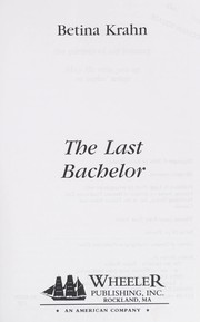 Cover of: The last bachelor | Betina M. Krahn