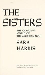 Cover of: The sisters; the changing world of the American nun |