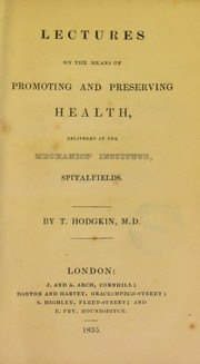 Cover of: Lectures on the means of promoting and preserving health. Delivered at the Mechanics' Institute, Spitalfields