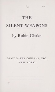 Cover of: The silent weapons. | Clarke, Robin.
