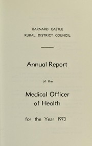 Cover of: [Report 1973] | Barnard Castle (England). Rural District Council. nb2006012615