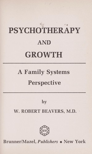 Psychotherapy and growth by W. Robert Beavers