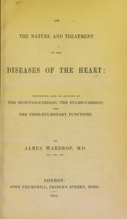 Cover of: On the nature and treatment of the diseases of the heart | Wardrop, James