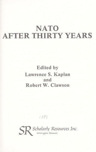 NATO after thirty years by edited by Lawrence S. Kaplan and Robert W. Clawson.