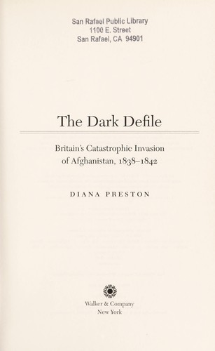 The dark defile : Britain's catastrophic invasion of Afghanistan, 1838-1842 by
