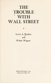Cover of: The trouble with Wall Street | Lewis A. Bracker