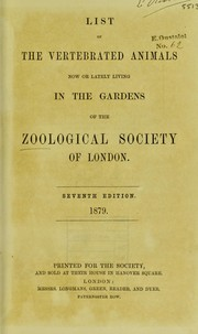 Cover of: List of the vertebrated animals now or lately living in the gardens of the Zoological Society of London. | Zoological Society of London.