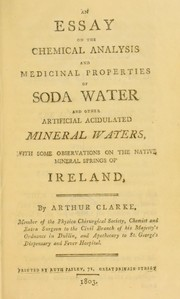 Cover of: An essay on the chemical analysis and medicinal properties of soda water and other artificial acidulated mineral waters, with some observations on the native mineral springs of Ireland | Babe Clarke