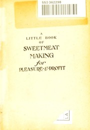Cover of: A little book of sweetmeat making for pleasure & profit | Dora Luck