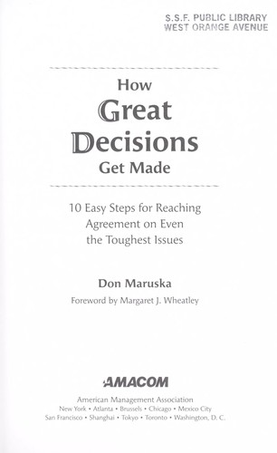 How great decisions get made [electronic resource] : 10 easy steps for reaching agreement on even the toughest issues by