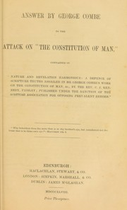 "Cover of: Answer by George Combe to the attack on ""The constitution of man,"", contained in ""Nature and Revelation harmonious ... by the Rev. C.J. Kennedy, Paisley."""