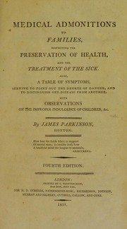 Cover of: Medical admonitions to families, respecting the preservation of health, and the treatment of the sick ... With observations on the improper indulgence of children