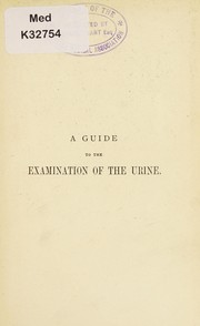 Cover of: A guide to the examination of the urine | J. Wickham Legg