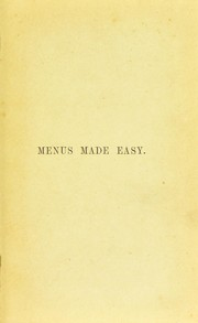 Cover of: Menus made easy, or, How to order dinner and give the dishes their French names