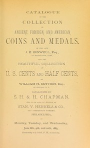 Cover of: Catalogue of the collection of ancient, foreign and American coins and medals of the late J.E. Bidwell ... and the beautiful collection of U.S. cents and half cents of William H. Cottier ... | Chapman, S.H. & H.