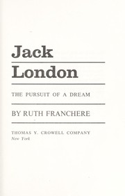 Cover of: Jack London the Pursuit of a Dream | Ruth Franchere