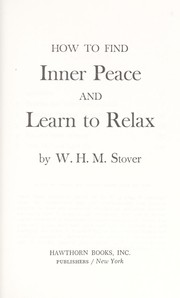 Cover of: How to find inner peace and learn to relax | William Harrison Mowbray Stover