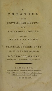 Cover of: A treatise on the rectilinear motion and rotation of bodies; with a description of original experiments. Relative to the subject