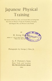 Cover of: Japanese physical training : the system of exercise, diet, and general mode of living that has made the Mikado's people the healthiest, strongest, and happiest men and women in the world
