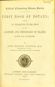 Cover of: First book of botany: being an introduction to the study of the anatomy and physiology of plants, suited for beginners