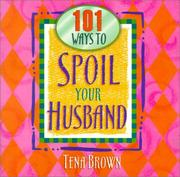 Cover of: 101 Ways to Spoil Your Husband | Tena Brown