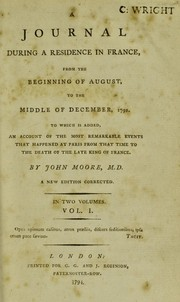 Cover of: A journal during a residence in France, from the beginning of August, to the middle of December, 1792. To which is added, an account of the most remarkable events that happened at Paris from that time to the death of the late King of France